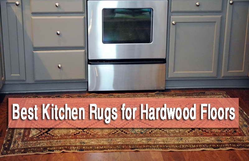 Best Kitchen Rugs for Hardwood Floors