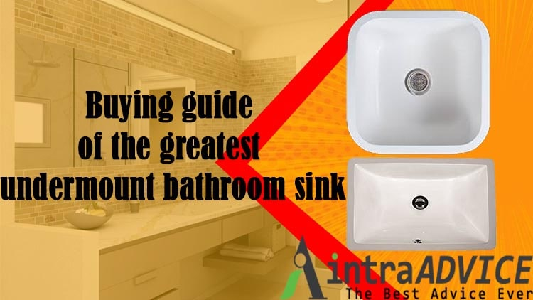 Buying guide of the greatest undermount bathroom sink