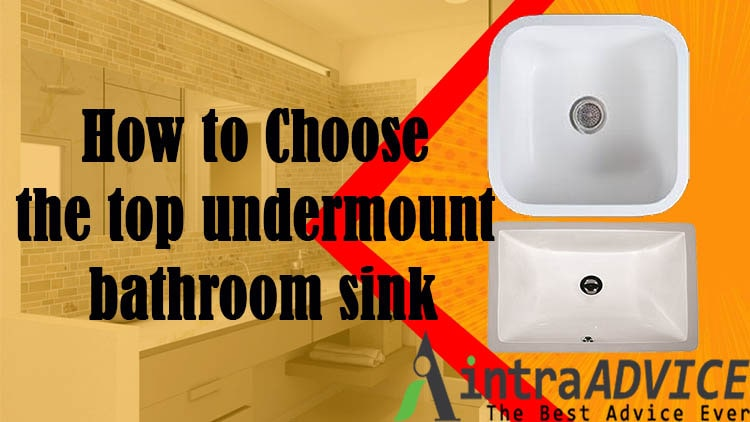 How to Choose the top undermount bathroom sink