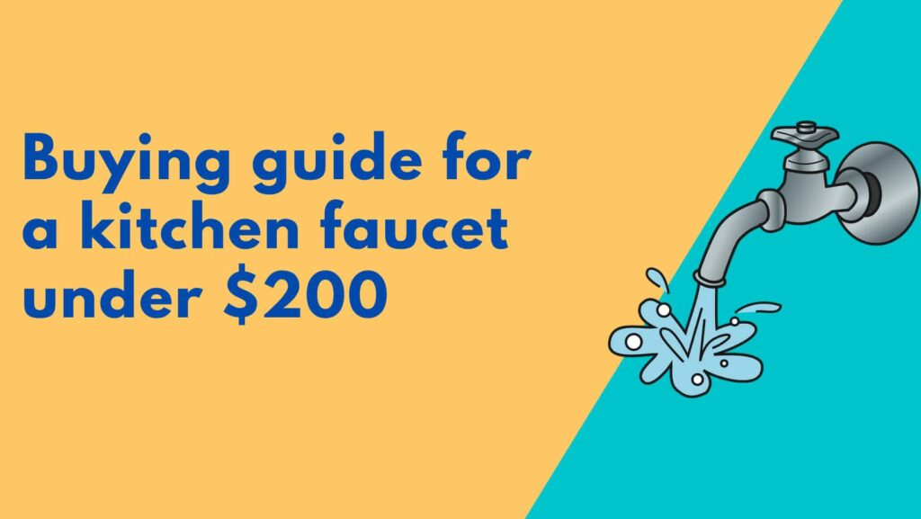 Buying guide for a kitchen faucet under $200