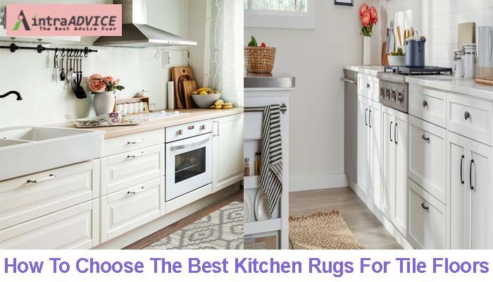 How To Choose The Best Kitchen Rugs For Tile Floors