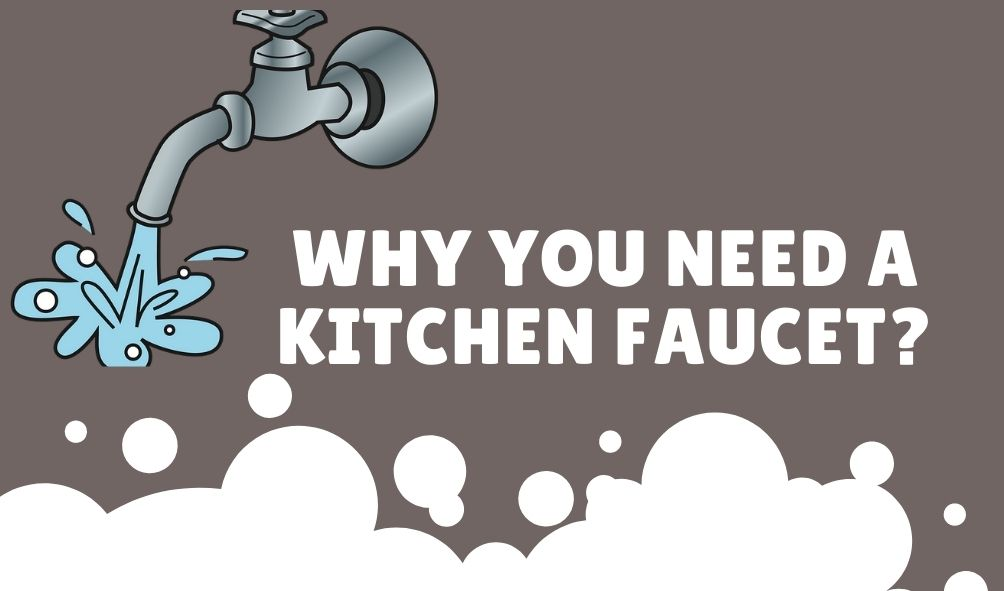 Why you need a kitchen faucet