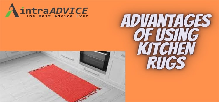 Advantages of Using kitchen Rugs