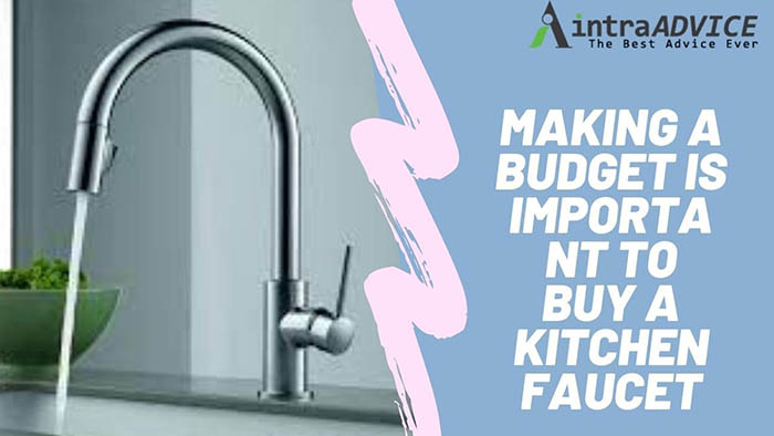 Making a Budget is Important to Buy a Kitchen Faucet