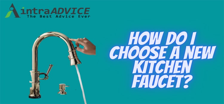 How do I choose a new kitchen faucet