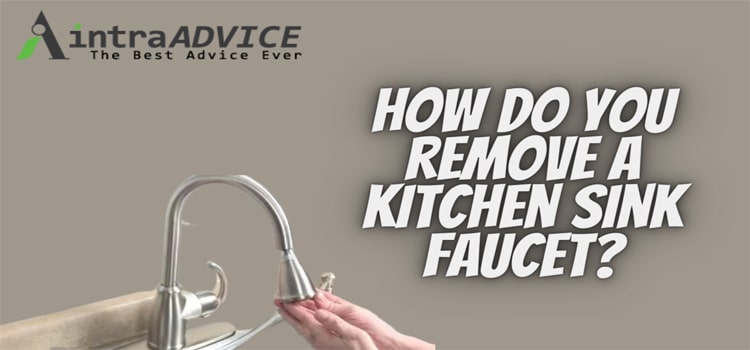How do you remove a kitchen sink faucet
