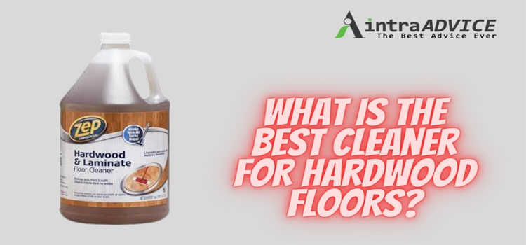 What is the best cleaner for hardwood floors
