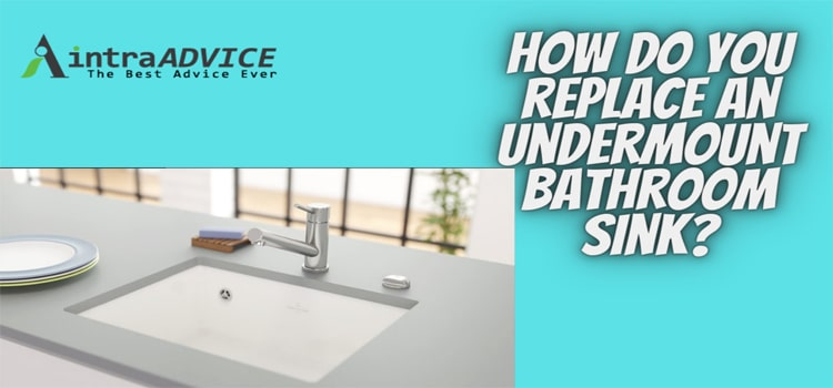 How do you replace an undermount bathroom sink