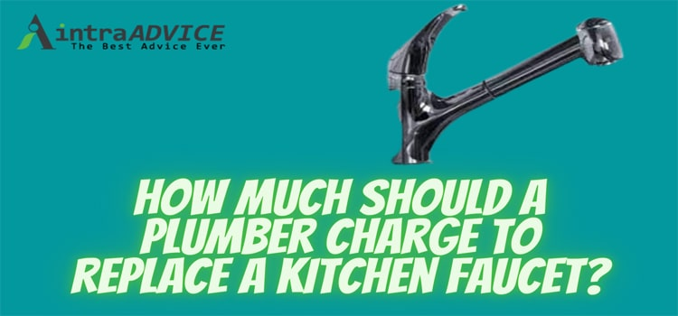 How much should a plumber charge to replace a kitchen faucet