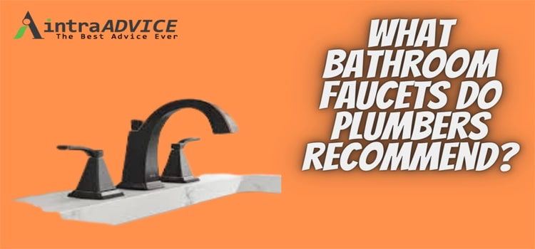 What bathroom faucets do plumbers recommend