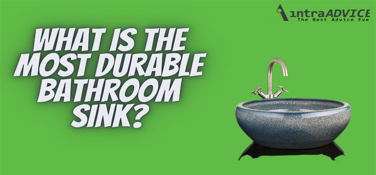 What is the most durable bathroom sink