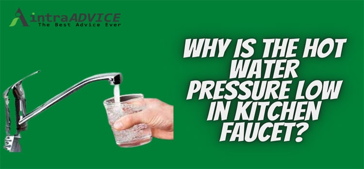 Why is the hot water pressure low in kitchen faucet
