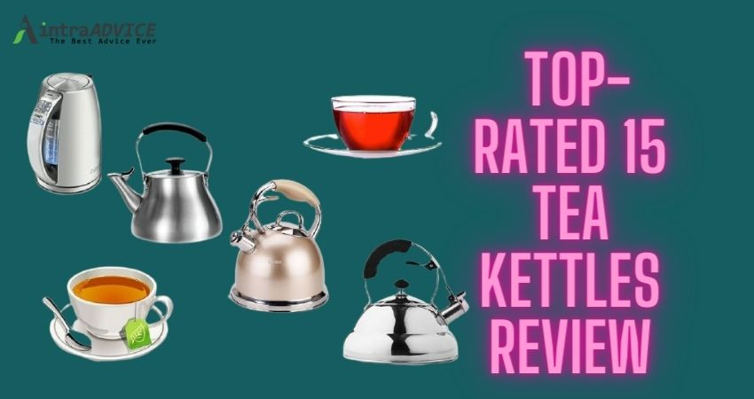 Top-rated 15 tea kettles review