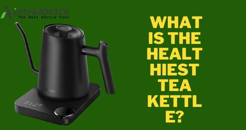 What is the healthiest tea kettle