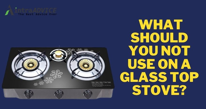 What should you not use on a glass top stove