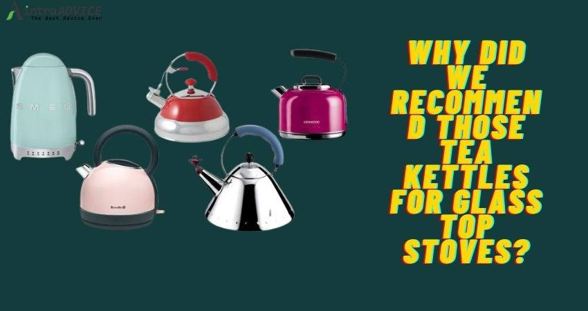 Why did we recommend those tea kettles for glass top stoves