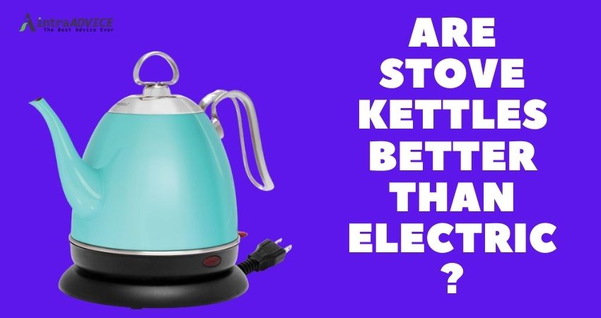 Are stove kettles better than electric