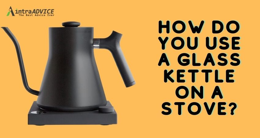 How do you use a glass kettle on a stove