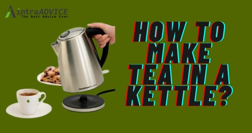 How to make tea in a kettle