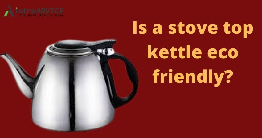 Is a stove top kettle eco friendly