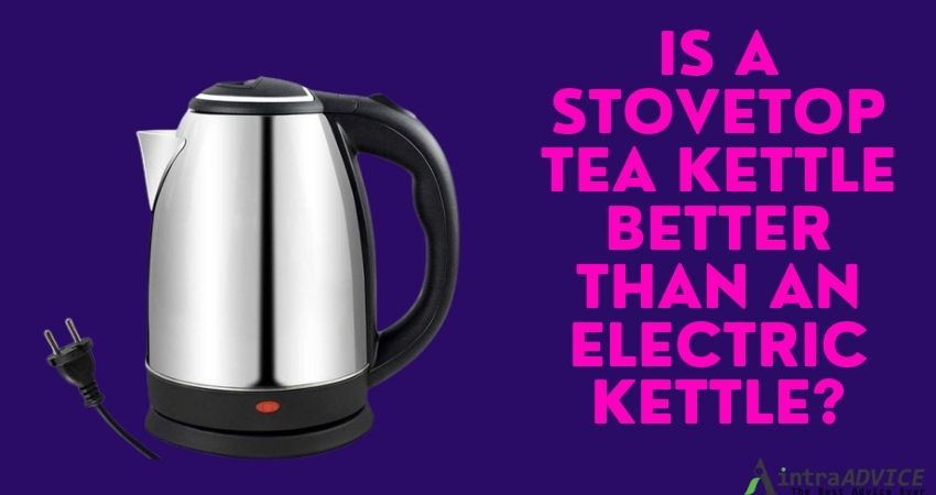Is a stovetop tea kettle better than an electric kettle