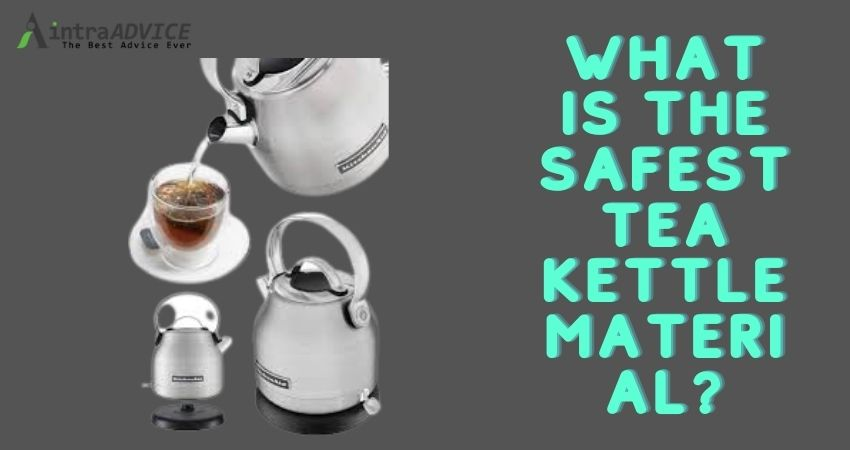 What is the best material for tea kettle