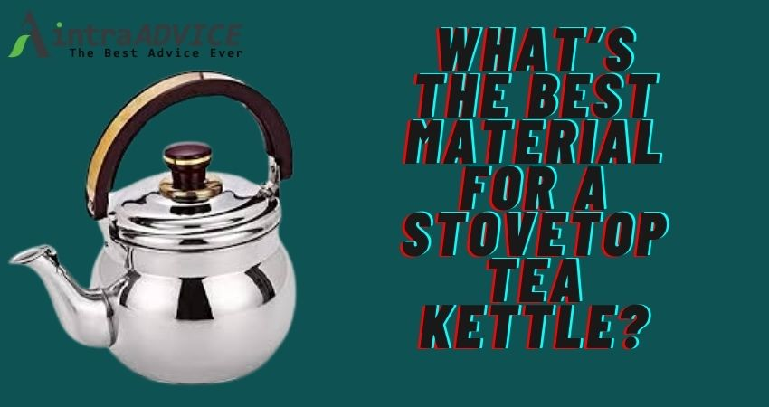the best material for a stovetop tea kettle
