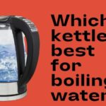 Which kettle is best for boiling water
